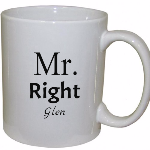 Mr. Right Coffee Mug. Personalize Your Own